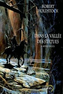 Dans la vallée des statues : et autres récits - RobertHoldstock