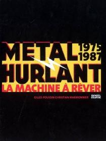 Métal hurlant : la machine à rêver (1975-1987) - ChristianMarmonnier