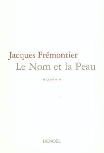 Le nom et la peau - JacquesFrémontier