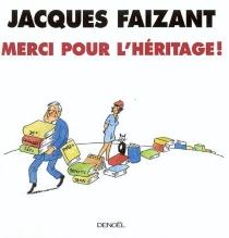 Merci pour l'héritage ! - JacquesFaizant
