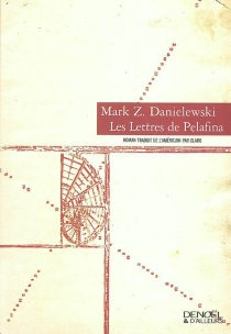 Les lettres de Pelafina : par Pelafina H. Lièvre : avec un avant-propos de Walden D. Wyrtha - Mark Z.Danielewski