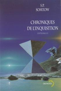 Chroniques de l'inquisition : l'intégrale | Volume 1 - S. P.Somtow