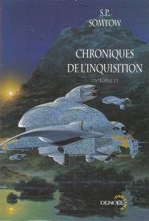 Chroniques de l'inquisition : l'intégrale | Volume 2 - S. P.Somtow