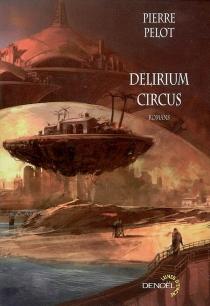 Delirium circus : romans - PierrePelot