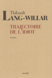 La trajectoire de l'idiot - ThibaultLang-Willar