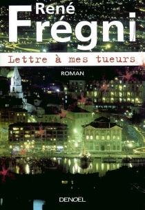 Lettre à mes tueurs - RenéFrégni