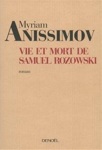 Vie et mort de Samuel Rozowski - MyriamAnissimov