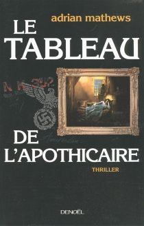 Le tableau de l'apothicaire - Adrian Mathews