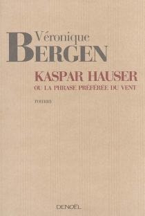 Kaspar Hauser ou La phrase préférée du vent - VéroniqueBergen