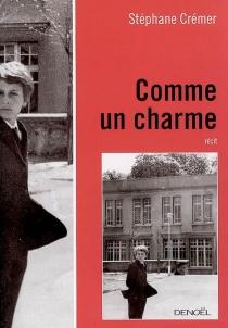 Comme un charme : récit - StéphaneCrémer