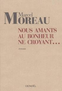 Nous, amants au bonheur ne croyant... - MarcelMoreau