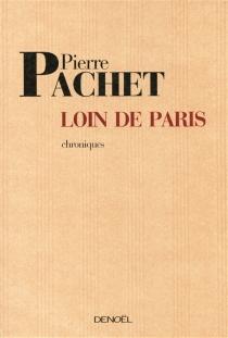 Loin de Paris : chroniques 2001-2005| Précédé de Tôkaido - PierrePachet
