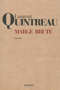 Marge brute - Laurent Quintreau