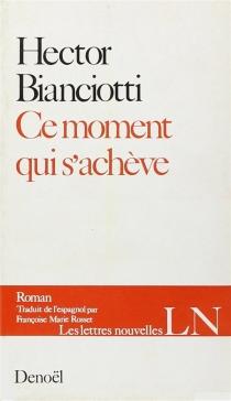 Ce moment qui s'achève - HectorBianciotti