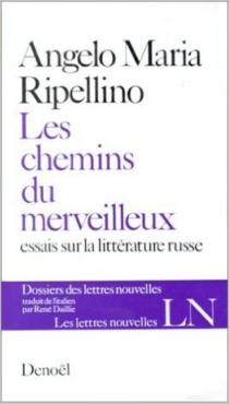 Les Chemins du merveilleux : essais sur la littérature russe - Angelo MariaRipellino