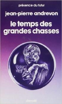 Le Temps des grandes chasses - Jean-PierreAndrevon