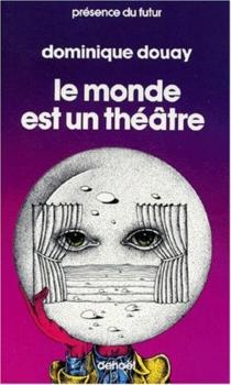 Le Monde est un théâtre - DominiqueDouay