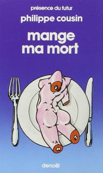 Mange ma mort - Philippe Cousin