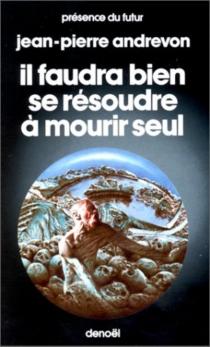 Il faudra bien se résoudre à mourir seul - Jean-PierreAndrevon