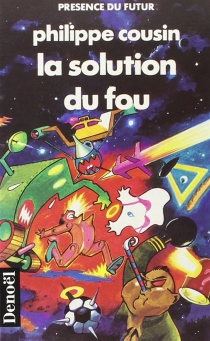 La Solution du fou - Philippe Cousin