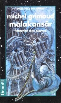 Malakansâr : l'éternité des pierres - MichelGrimaud