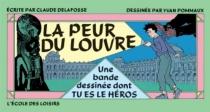 La Peur du Louvre : une bande dessinée dont tu es le héros - ClaudeDelafosse