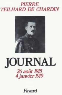 Journal : 26 Août 1915-4 janvier 1919 - PierreTeilhard de Chardin