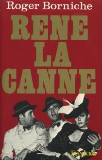 René la Canne : la pathétique partie d'échecs entre un cerveau du banditisme et un policier plein d'imagination - RogerBorniche