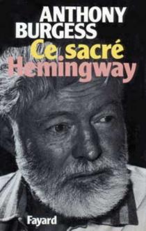 Ce sacré Hemingway - AnthonyBurgess