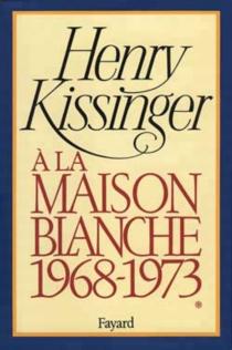 A la Maison-Blanche : 1968-1973 - HenryKissinger