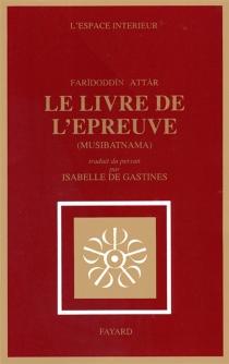 Le Livre de l'épreuve : Musibatnama - Farid al-DinAttar
