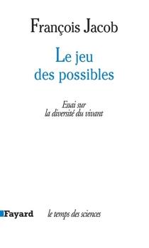 Le jeu des possibles : essai sur la diversité du vivant - FrançoisJacob