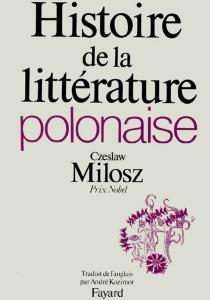 Histoire de la littérature polonaise - CzeslawMilosz
