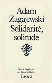 Solidarité, solitude - AdamZagajewski