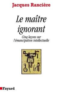 Le maître ignorant : cinq leçons sur l'émancipation intellectuelle - JacquesRancière