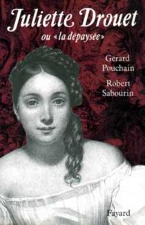 Juliette Drouet ou la Dépaysée - GérardPouchain
