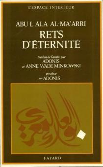 Rets d'éternité - Ahmad ibn Abd AllâhAbû al-Alâ al-Ma'arri