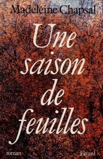 Une Saison de feuilles - MadeleineChapsal