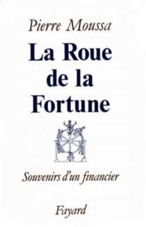 La Roue de la fortune : souvenirs d'un financier - PierreMoussa