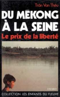 Du Mékong à la Seine : le prix de la liberté - Van ThêuTrân