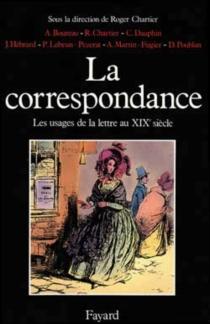 La Correspondance : les usages de la lettre au XIXe siècle -