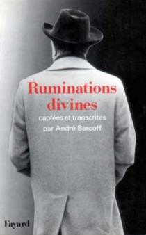 Ruminations divines : captées et transcrites par André Bercoff - AndréBercoff