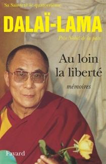 Au loin la liberté : mémoires - Dalaï-lama 14