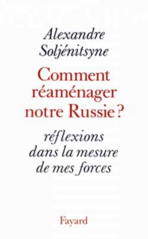 Comment réaménager notre Russie ? : réflexions dans la mesure de mes forces - AlexandreSoljénitsyne