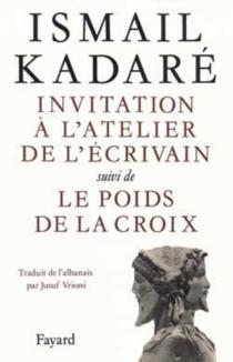Invitation à l'atelier de l'écrivain| Le poids de la croix - IsmailKadare