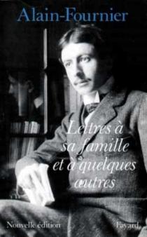 Lettres à sa famille et à quelques autres - Alain-Fournier