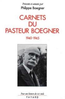 Carnets du pasteur Boegner : 1940-1945 - MarcBoegner