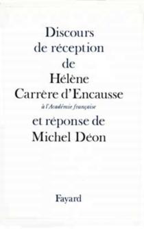 Discours de réception de madame Hélène Carrère d'Encausse à l'Académie française et réponse de Michel Déon - HélèneCarrère d'Encausse