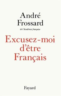 Excusez-moi d'être Français - AndréFrossard