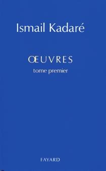 Oeuvres | Volume 1 - IsmailKadare